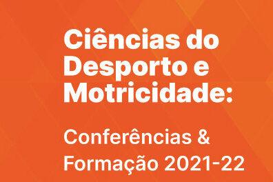 Ciências do Desporto e Motricidade: Conferências & Formação 2021-2022
